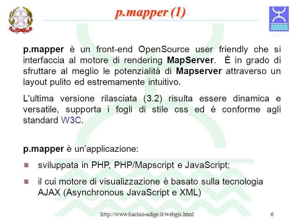 http://www.bacino-adige.it/webgis.html6 p.mapper è un front-end OpenSource user friendly che si interfaccia al motore di rendering MapServer. È in gra