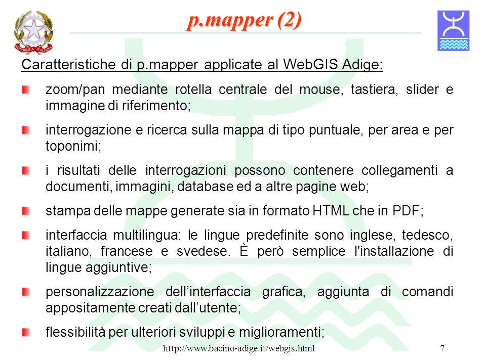 http://www.bacino-adige.it/webgis.html7 Caratteristiche di p.mapper applicate al WebGIS Adige: zoom/pan mediante rotella centrale del mouse, tastiera,