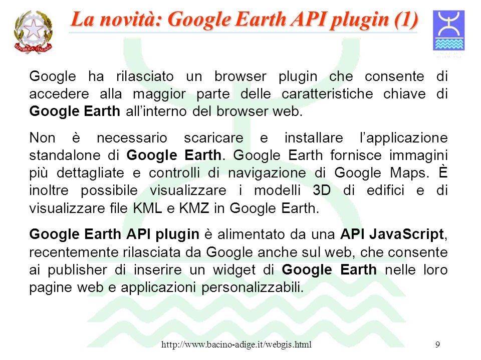 http://www.bacino-adige.it/webgis.html9 Google ha rilasciato un browser plugin che consente di accedere alla maggior parte delle caratteristiche chiav