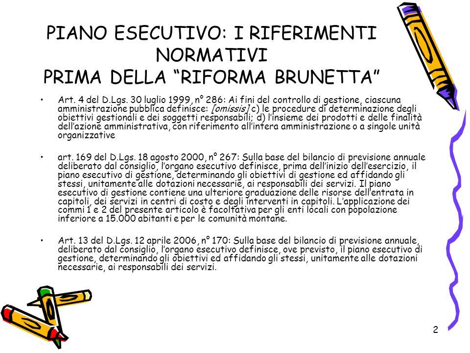 2 PIANO ESECUTIVO: I RIFERIMENTI NORMATIVI PRIMA DELLA RIFORMA BRUNETTA Art. 4 del D.Lgs. 30 luglio 1999, n° 286: Ai fini del controllo di gestione, c