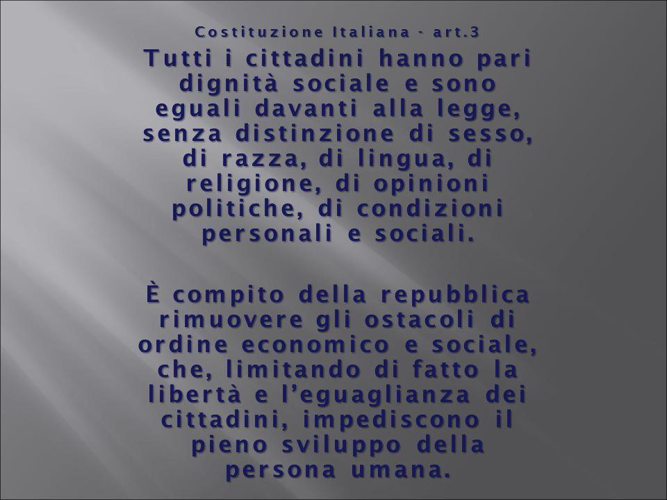 Costituzione Italiana - art.3 Tutti i cittadini hanno pari dignità sociale e sono eguali davanti alla legge, senza distinzione di sesso, di razza, di