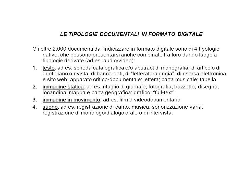 LE TIPOLOGIE DOCUMENTALI IN FORMATO DIGITALE Gli oltre 2.000 documenti da indicizzare in formato digitale sono di 4 tipologie native, che possono presentarsi anche combinate fra loro dando luogo a tipologie derivate (ad es.