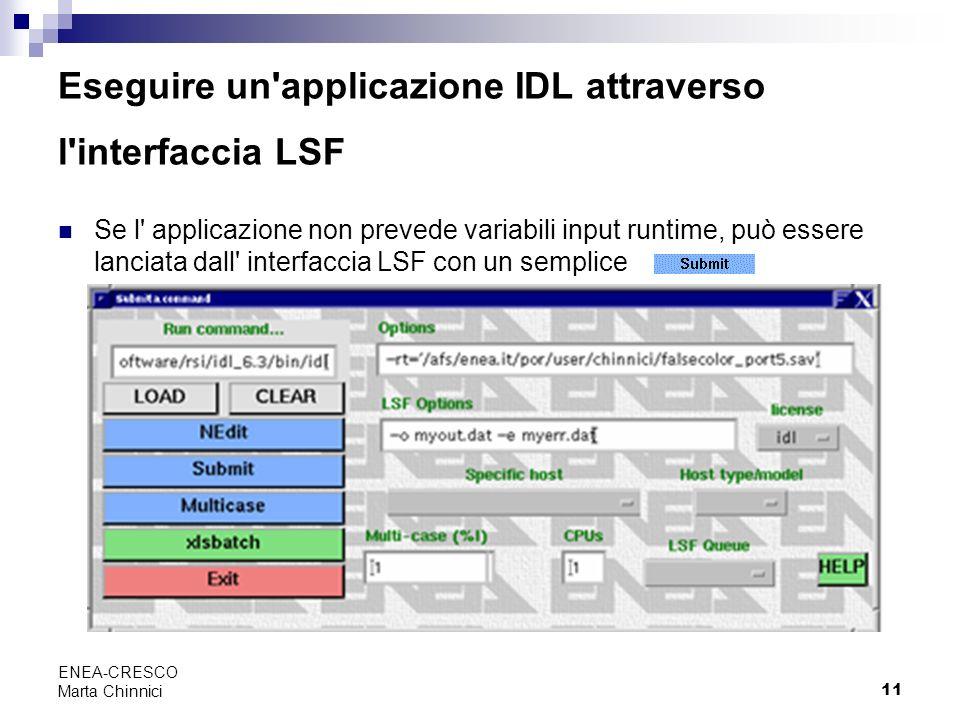 11 ENEA-CRESCO Marta Chinnici Eseguire un'applicazione IDL attraverso l'interfaccia LSF Se l' applicazione non prevede variabili input runtime, può es