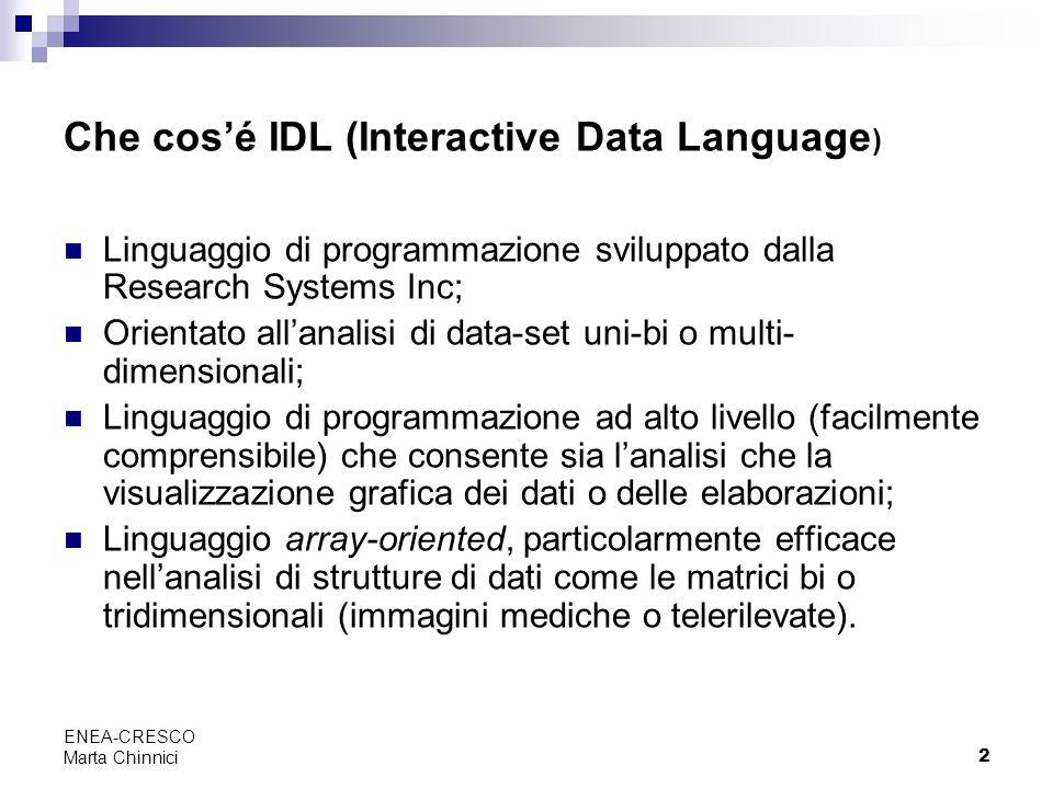2 ENEA-CRESCO Marta Chinnici Che cosé IDL (Interactive Data Language ) Linguaggio di programmazione sviluppato dalla Research Systems Inc; Orientato a