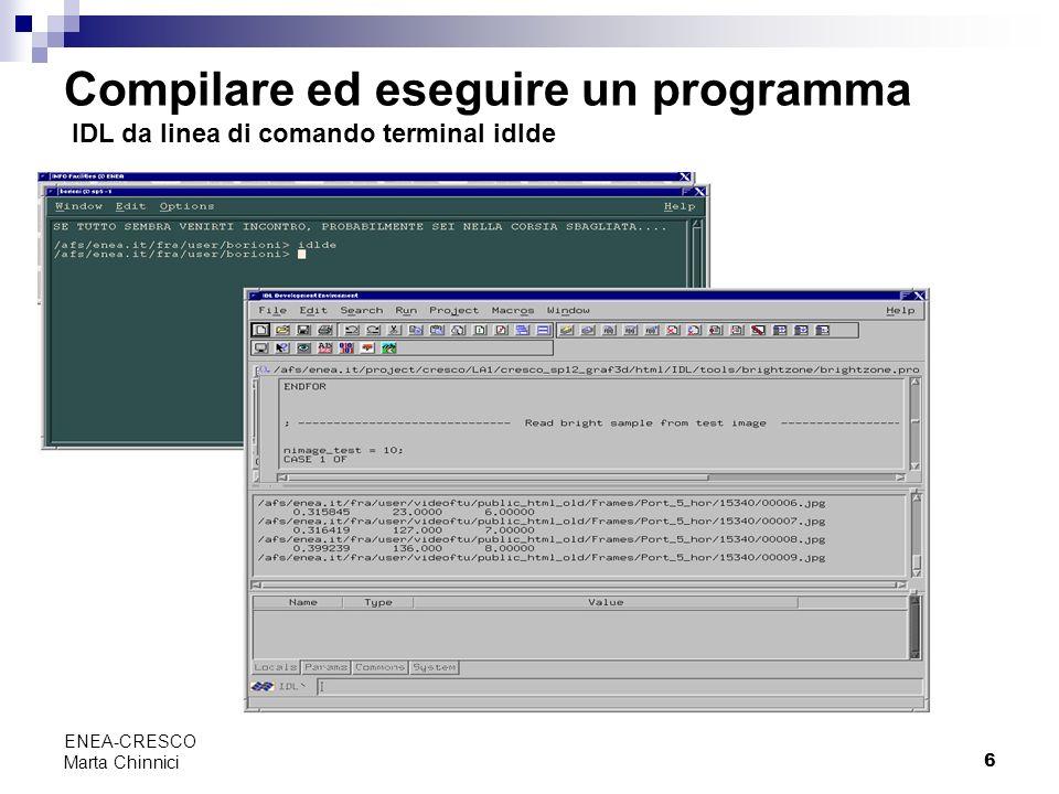 6 ENEA-CRESCO Marta Chinnici Compilare ed eseguire un programma IDL da linea di comando terminal idlde