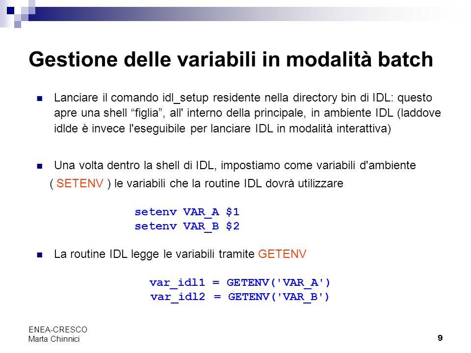9 ENEA-CRESCO Marta Chinnici Gestione delle variabili in modalità batch Lanciare il comando idl_setup residente nella directory bin di IDL: questo apr