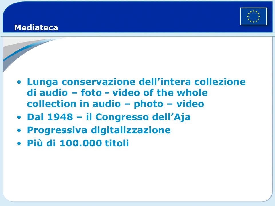 Mediateca Lunga conservazione dellintera collezione di audio – foto - video of the whole collection in audio – photo – video Dal 1948 – il Congresso dellAja Progressiva digitalizzazione Più di 100.000 titoli