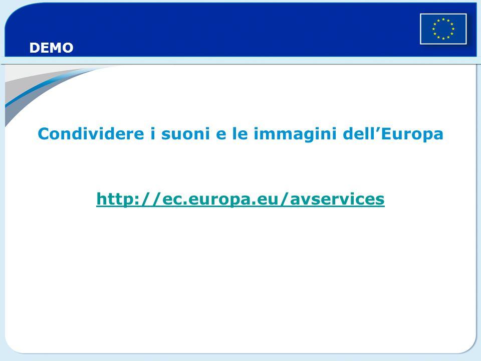 DEMO Condividere i suoni e le immagini dellEuropa http://ec.europa.eu/avservices