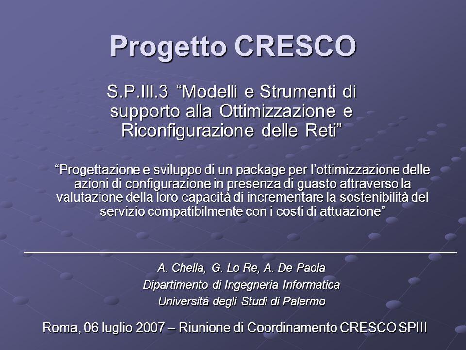 Progetto CRESCO S.P.III.3 Modelli e Strumenti di supporto alla Ottimizzazione e Riconfigurazione delle Reti A. Chella, G. Lo Re, A. De Paola Dipartime