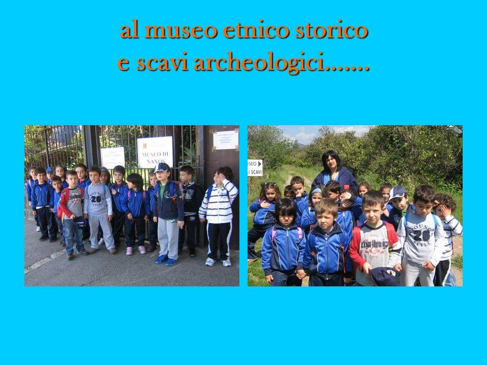 al museo etnico storico e scavi archeologici…….