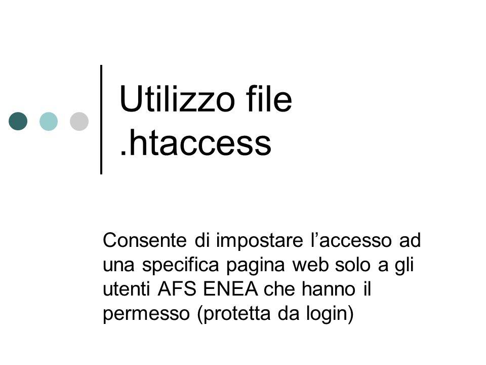 Utilizzo file.htaccess Consente di impostare laccesso ad una specifica pagina web solo a gli utenti AFS ENEA che hanno il permesso (protetta da login)