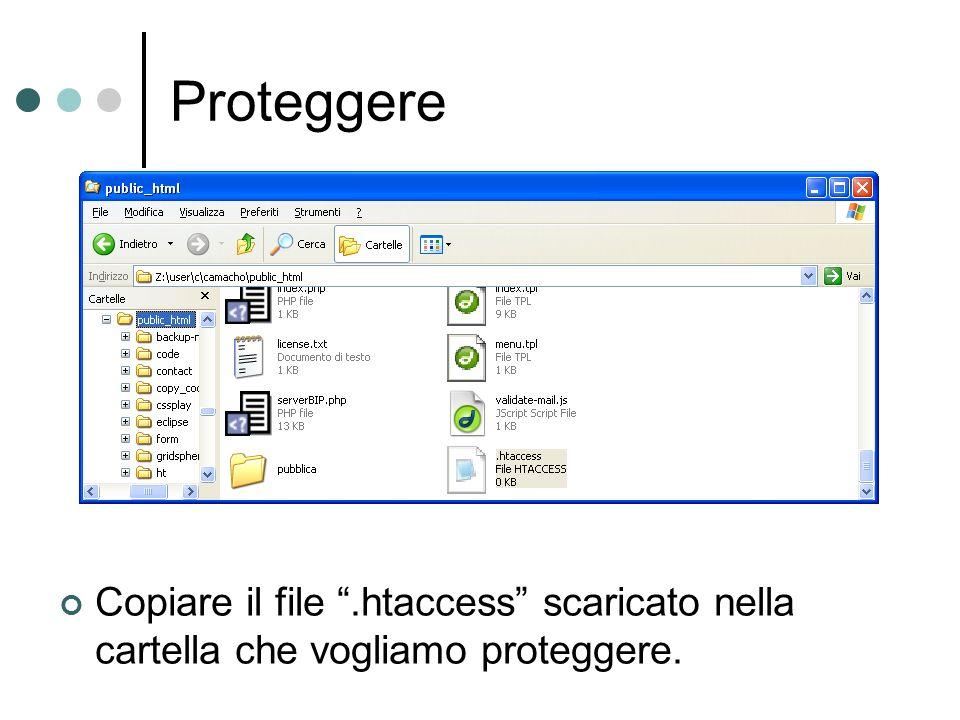 Proteggere Copiare il file.htaccess scaricato nella cartella che vogliamo proteggere.