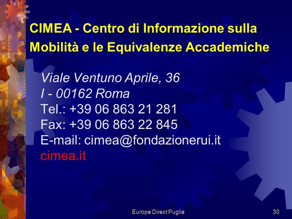 Europe Direct Puglia30 CIMEA - Centro di Informazione sulla Mobilità e le Equivalenze Accademiche Viale Ventuno Aprile, 36 I - 00162 Roma Tel.: +39 06 863 21 281 Fax: +39 06 863 22 845 E-mail: cimea@fondazionerui.it cimea.it