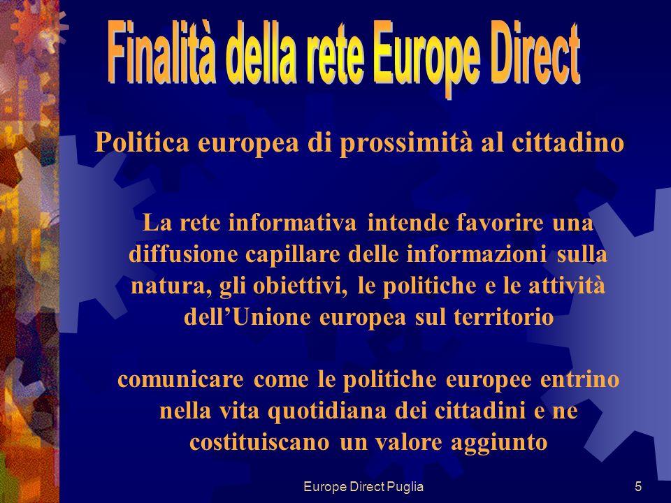 Europe Direct Puglia6 promuovere il dibattito sulle attività dellUE sia a livello locale che regionale migliorare la diffusione delle informazioni adattandole alle necessità del territorio favorire gli scambi di esperienze e buone prassi favorire laccesso alle sovvenzioni e ai finanziamenti dellUE favorire la creazione di partenariati a livello internazionale