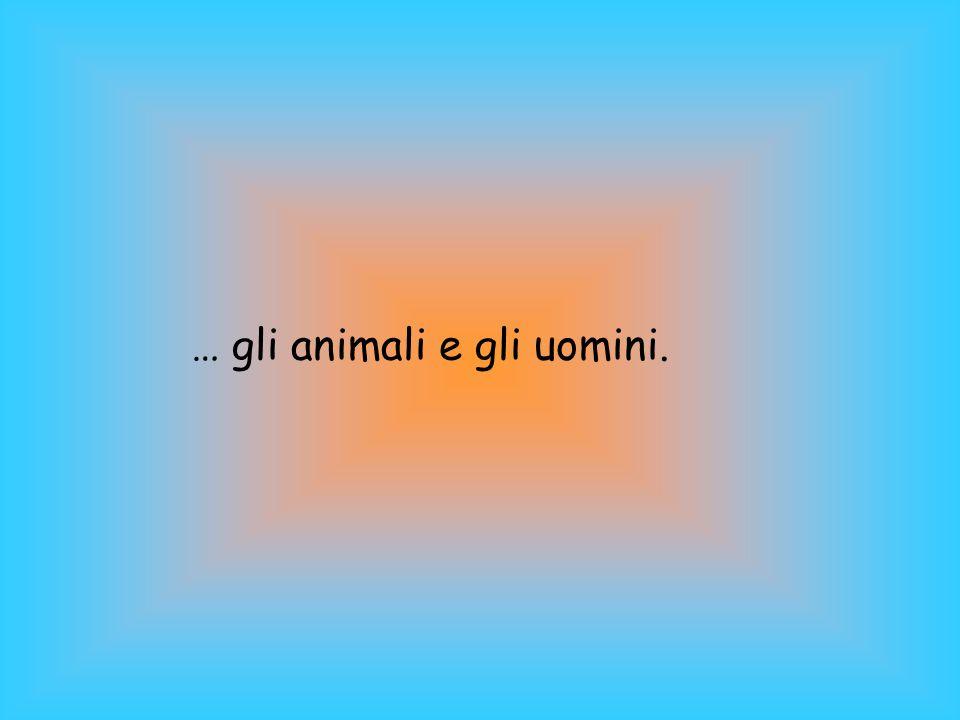 … gli animali e gli uomini.