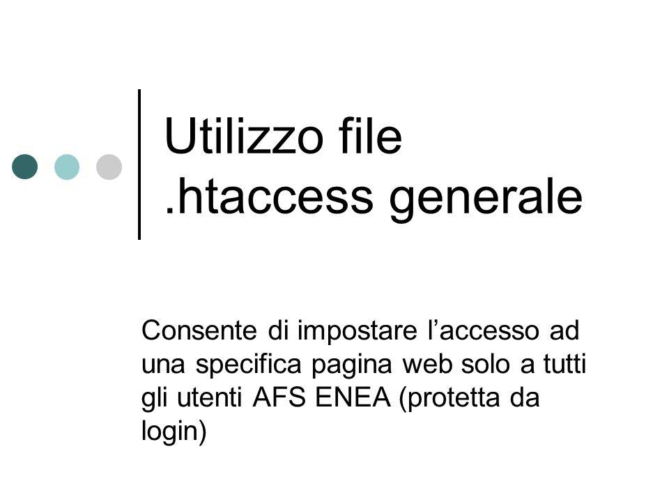 Utilizzo file.htaccess generale Consente di impostare laccesso ad una specifica pagina web solo a tutti gli utenti AFS ENEA (protetta da login)