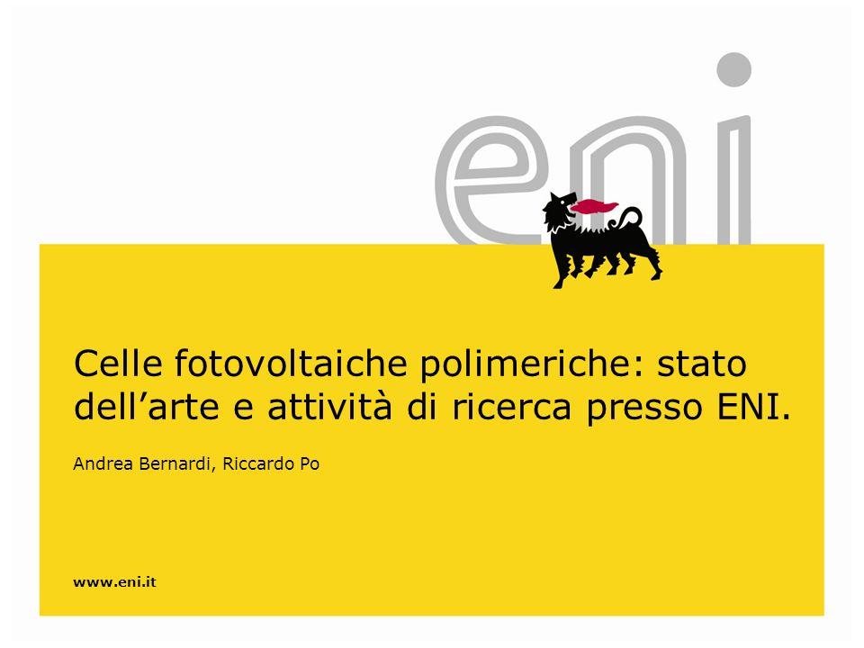 www.eni.it Celle fotovoltaiche polimeriche: stato dellarte e attività di ricerca presso ENI. Andrea Bernardi, Riccardo Po