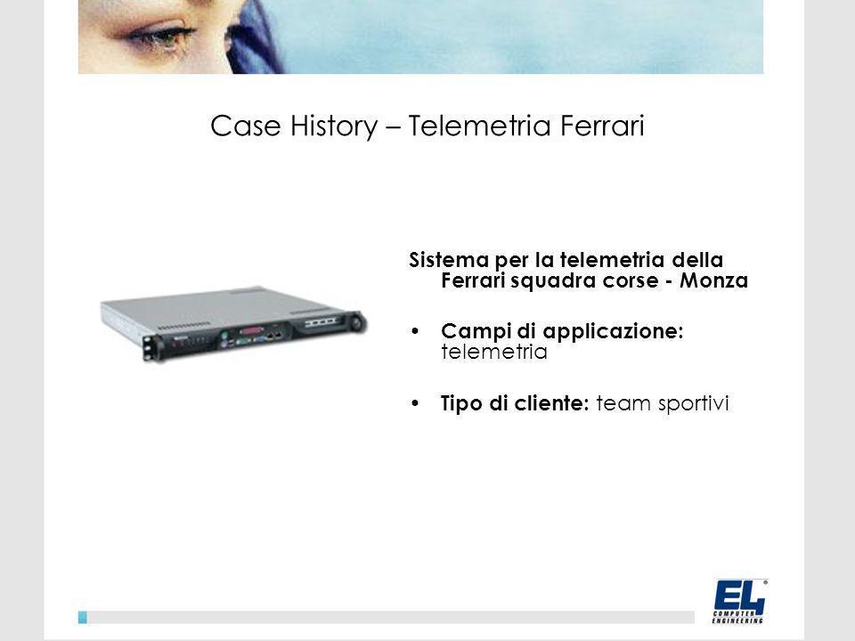 Sistema per la telemetria della Ferrari squadra corse - Monza Campi di applicazione: telemetria Tipo di cliente: team sportivi Case History – Telemetria Ferrari