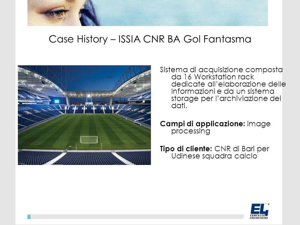 Case History – ISSIA CNR BA Gol Fantasma Sistema di acquisizione composta da 16 Workstation rack dedicate allelaborazione delle Informazioni e da un sistema storage per larchiviazione dei dati.