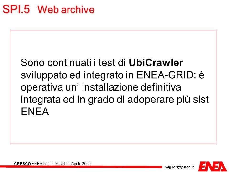 migliori@enea.it CRESCO ENEA Portici: MIUR 22 Aprile 2009 SPI.5 Web archive Sono continuati i test di UbiCrawler sviluppato ed integrato in ENEA-GRID: