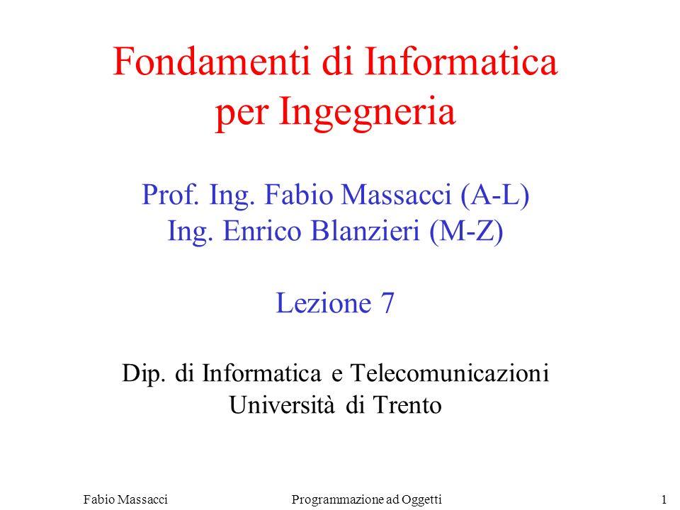 Fabio Massacci Programmazione ad Oggetti 1 Fondamenti di Informatica per Ingegneria Prof.