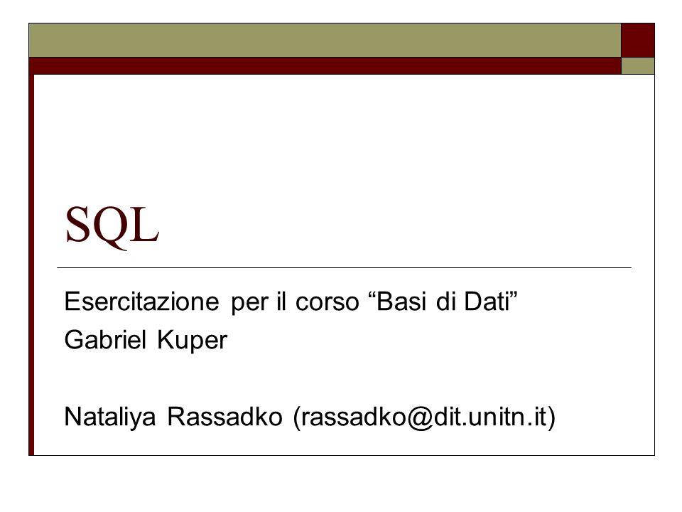SQL Esercitazione per il corso Basi di Dati Gabriel Kuper Nataliya Rassadko (rassadko@dit.unitn.it)