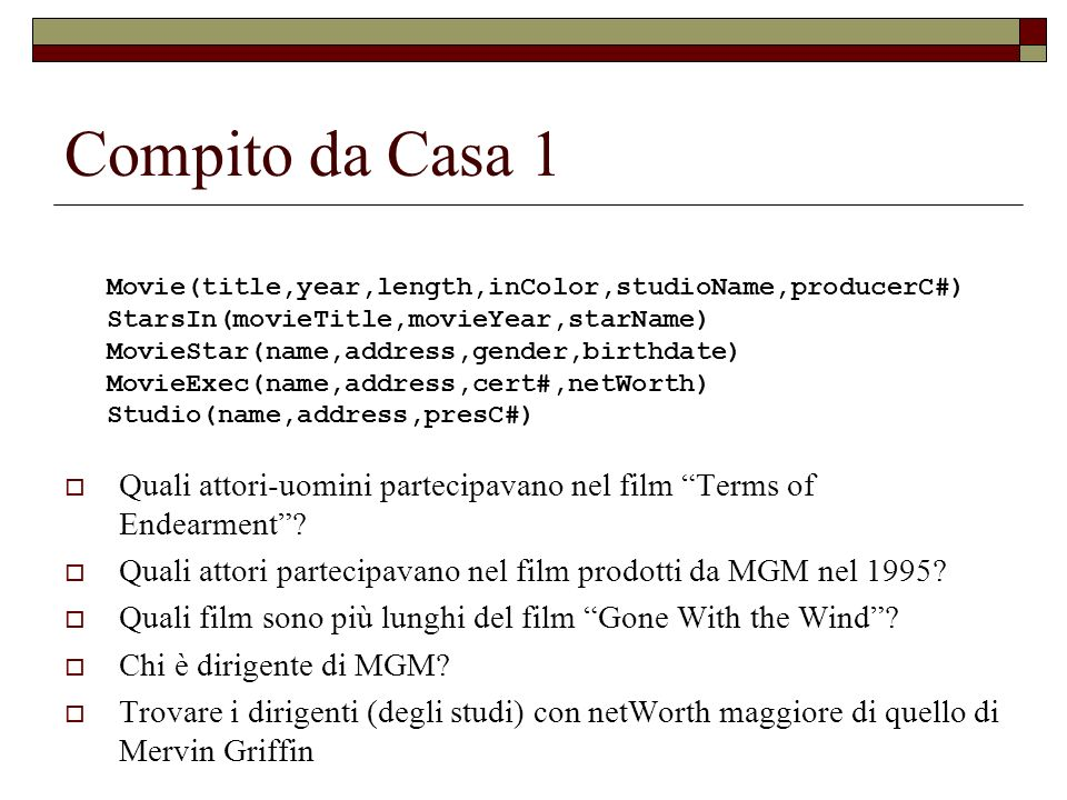 ESERCIZIO Visualizzare i film prodotti, prima del 1967, da studi cinematografici il cui presidente sia (anche) un attore e abbia un networth > di 750.000 Movie(title,year,length,inColor,studioName,producerC#) StarsIn(movieTitle,movieYear,starName) MovieStar(name,address,gender,birthdate) MovieExec(name,address,cert#,netWorth) Studio(name,address,presC#)