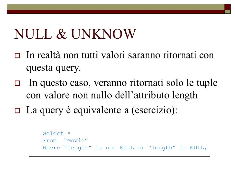 NULL & UNKNOW In realtà non tutti valori saranno ritornati con questa query.