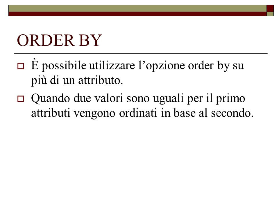 ORDER BY È possibile utilizzare lopzione order by su più di un attributo.