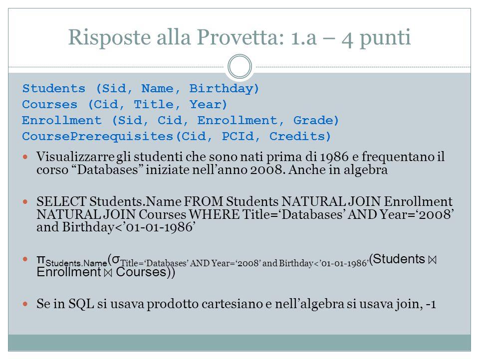 Risposte alla Provetta: 1.a – 4 punti Visualizzarre gli studenti che sono nati prima di 1986 e frequentano il corso Databases iniziate nellanno 2008.