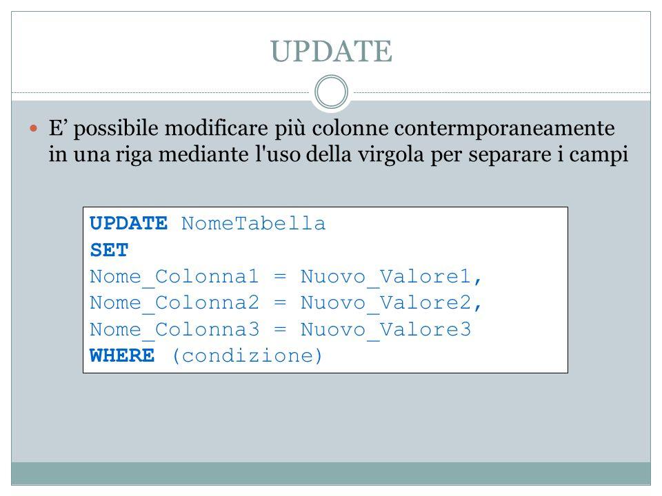 UPDATE E possibile modificare più colonne contermporaneamente in una riga mediante l'uso della virgola per separare i campi UPDATE NomeTabella SET Nom