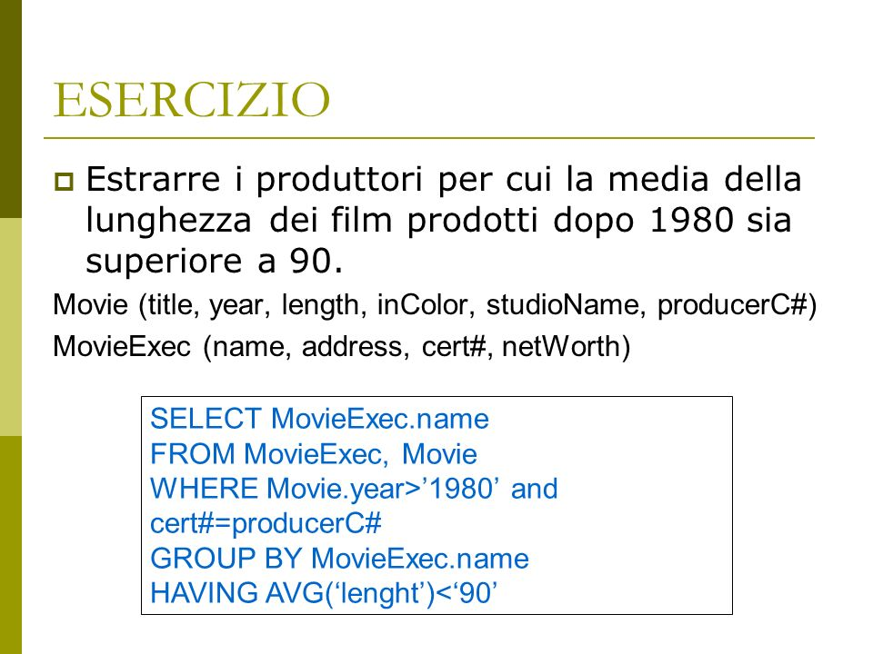 ESERCIZIO Estrarre i produttori per cui la media della lunghezza dei film prodotti dopo 1980 sia superiore a 90.