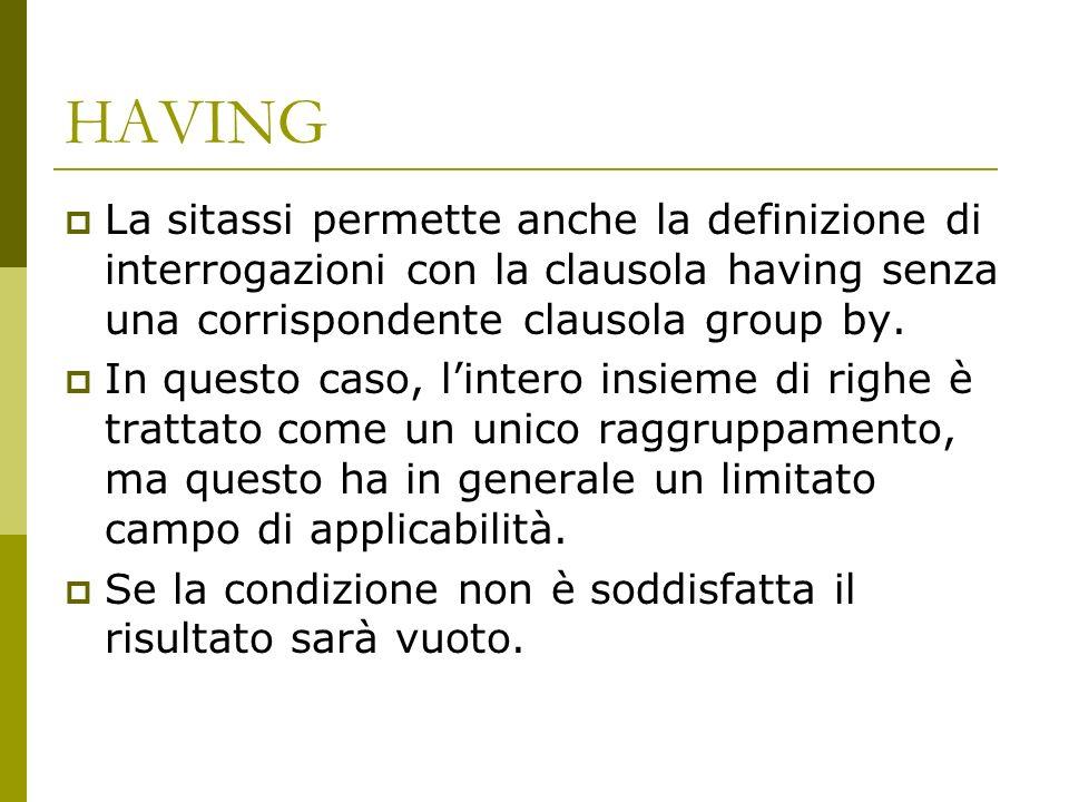 HAVING La sitassi permette anche la definizione di interrogazioni con la clausola having senza una corrispondente clausola group by.