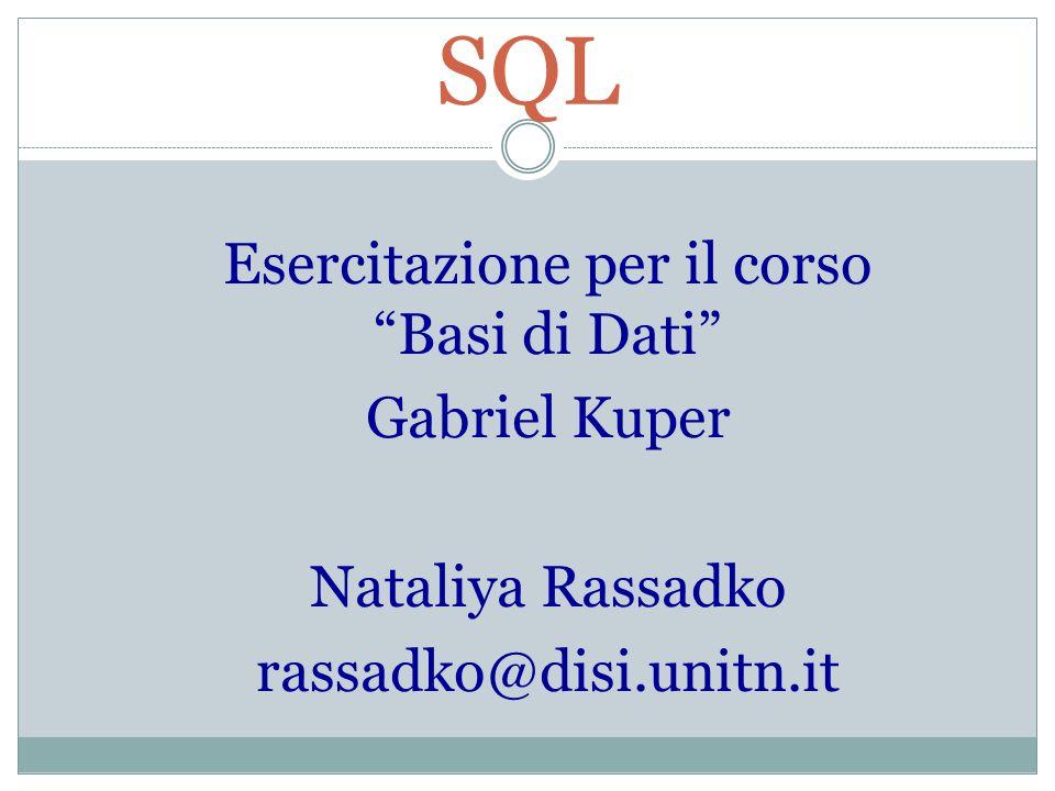Esercitazione per il corso Basi di Dati Gabriel Kuper Nataliya Rassadko rassadko@disi.unitn.it SQL