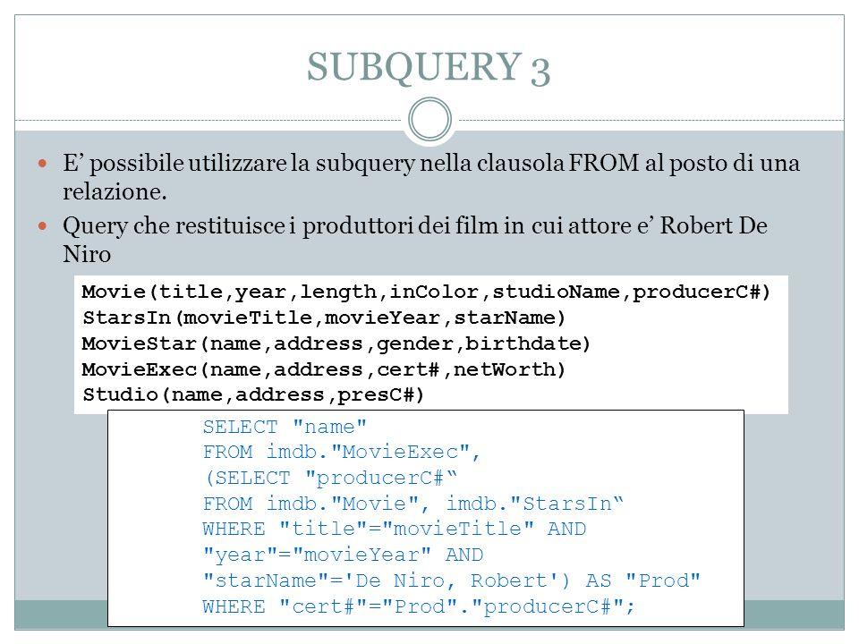 SUBQUERY 3 E possibile utilizzare la subquery nella clausola FROM al posto di una relazione.