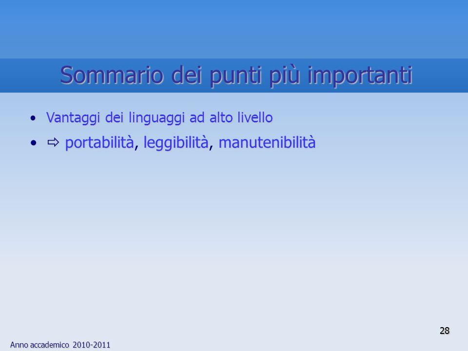 Anno accademico 2010-2011 2828 Sommario dei punti più importanti Vantaggi dei linguaggi ad alto livelloVantaggi dei linguaggi ad alto livello portabilitàleggibilitàmanutenibilità portabilità, leggibilità, manutenibilità