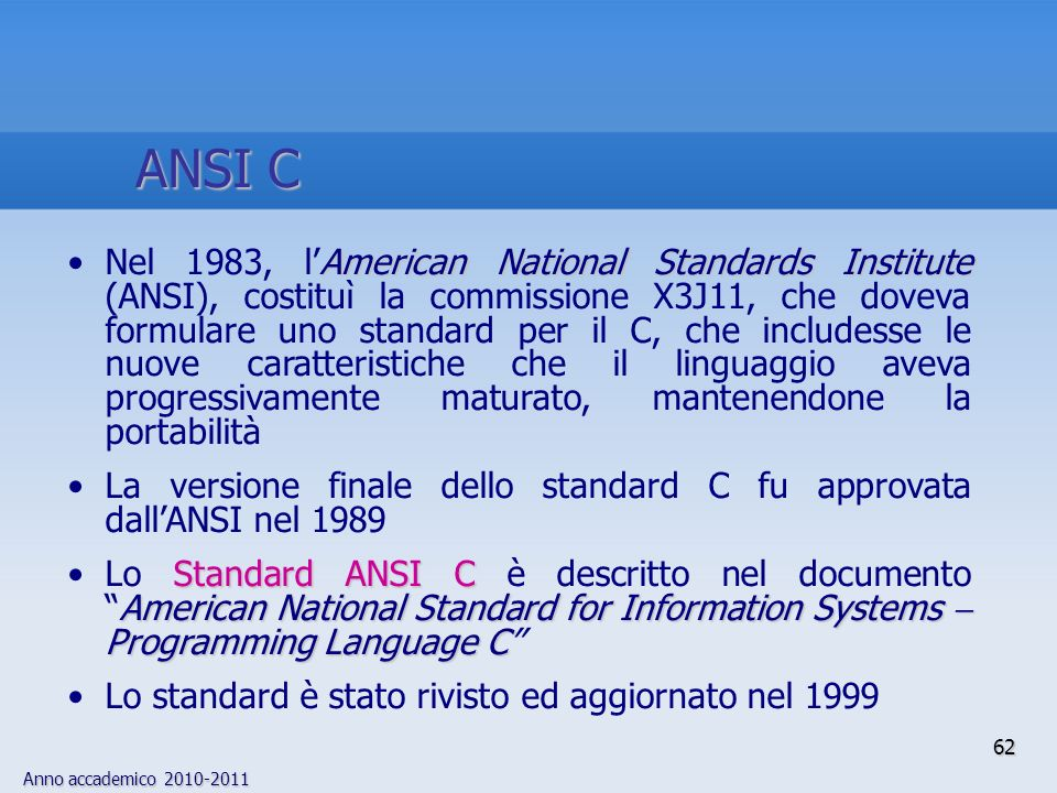 Anno accademico 2010-2011 62 ANSI C American National Standards InstituteNel 1983, lAmerican National Standards Institute (ANSI), costituì la commissi