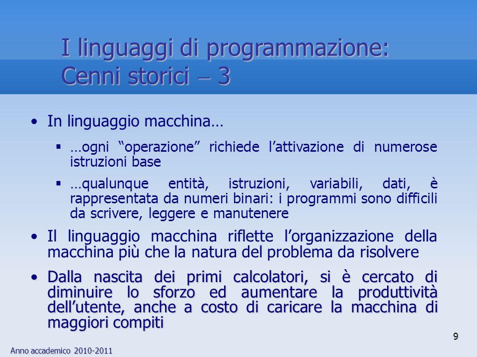 Anno accademico 2010-2011 60 Storia del linguaggio C 1 linguaggio di programmazione di sistemaIl linguaggio C venne definito alla fine degli anni 60 da Dennis M.