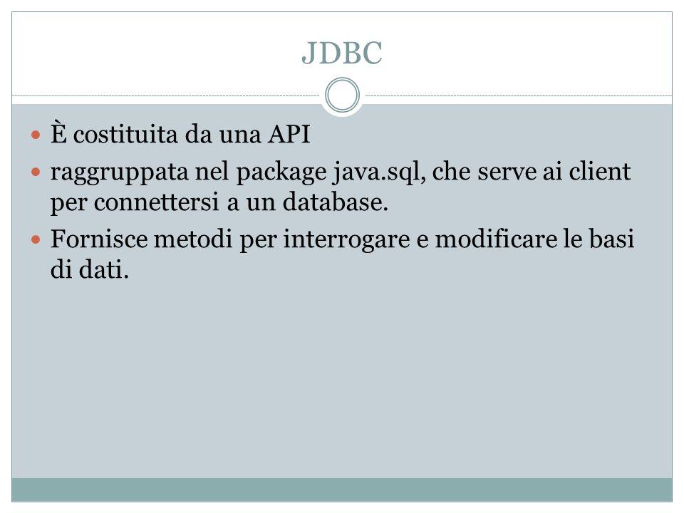 JDBC È costituita da una API raggruppata nel package java.sql, che serve ai client per connettersi a un database. Fornisce metodi per interrogare e mo