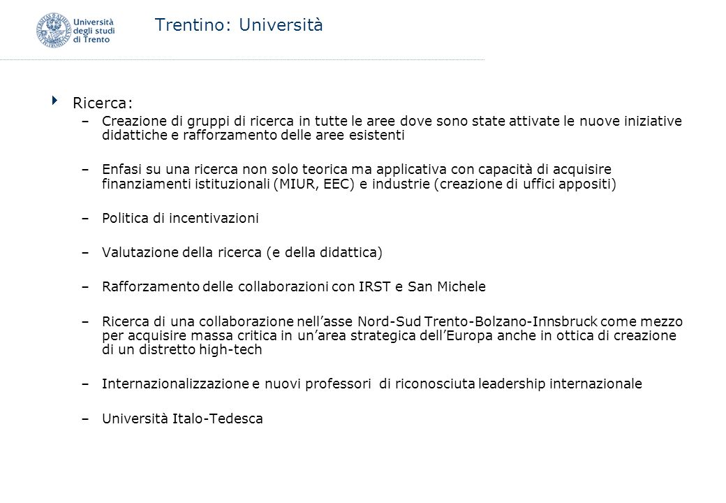 Trentino: Università Ricerca: –Creazione di gruppi di ricerca in tutte le aree dove sono state attivate le nuove iniziative didattiche e rafforzamento