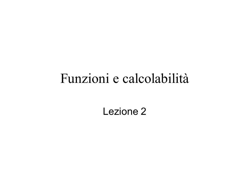 Funzioni e calcolabilità Lezione 2