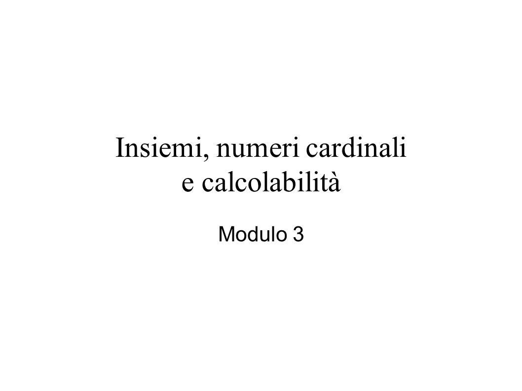 Insiemi, numeri cardinali e calcolabilità Modulo 3