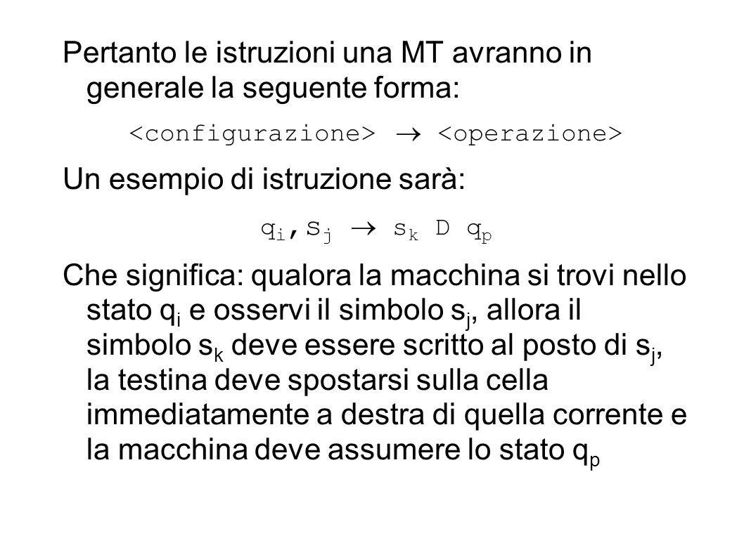 Tavola di una MT Linsieme di istruzioni di cui una MT dispone per eseguire un certo calcolo si chiama tavola di quella MT.