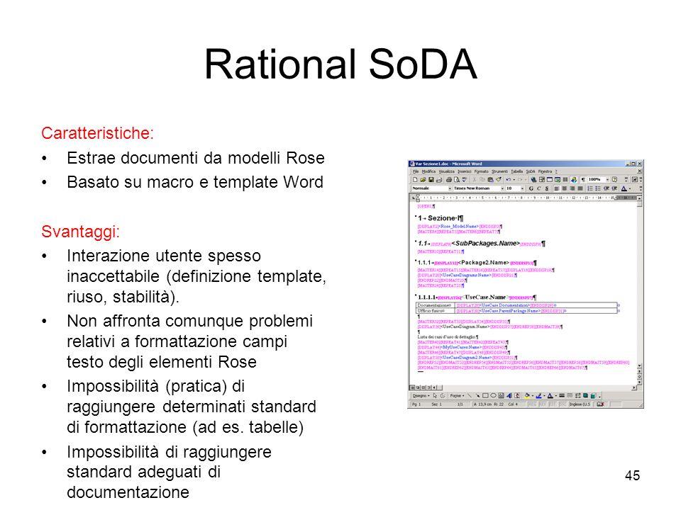 45 Rational SoDA Caratteristiche: Estrae documenti da modelli Rose Basato su macro e template Word Svantaggi: Interazione utente spesso inaccettabile