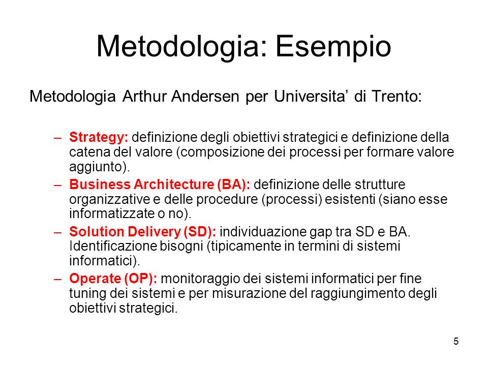 5 Metodologia: Esempio Metodologia Arthur Andersen per Universita di Trento: –Strategy: definizione degli obiettivi strategici e definizione della cat