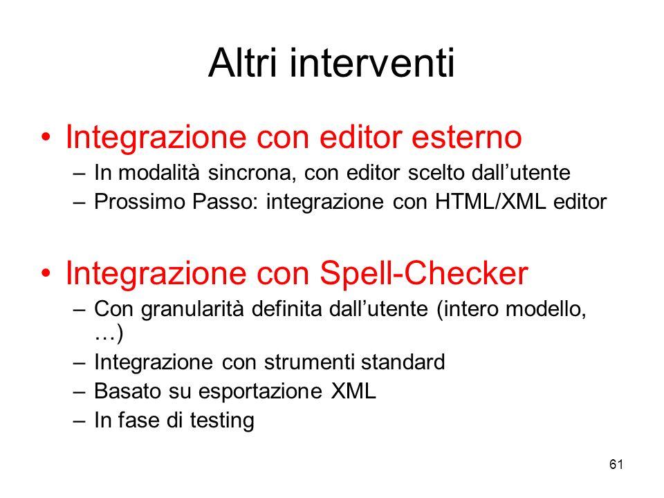61 Altri interventi Integrazione con editor esterno –In modalità sincrona, con editor scelto dallutente –Prossimo Passo: integrazione con HTML/XML edi