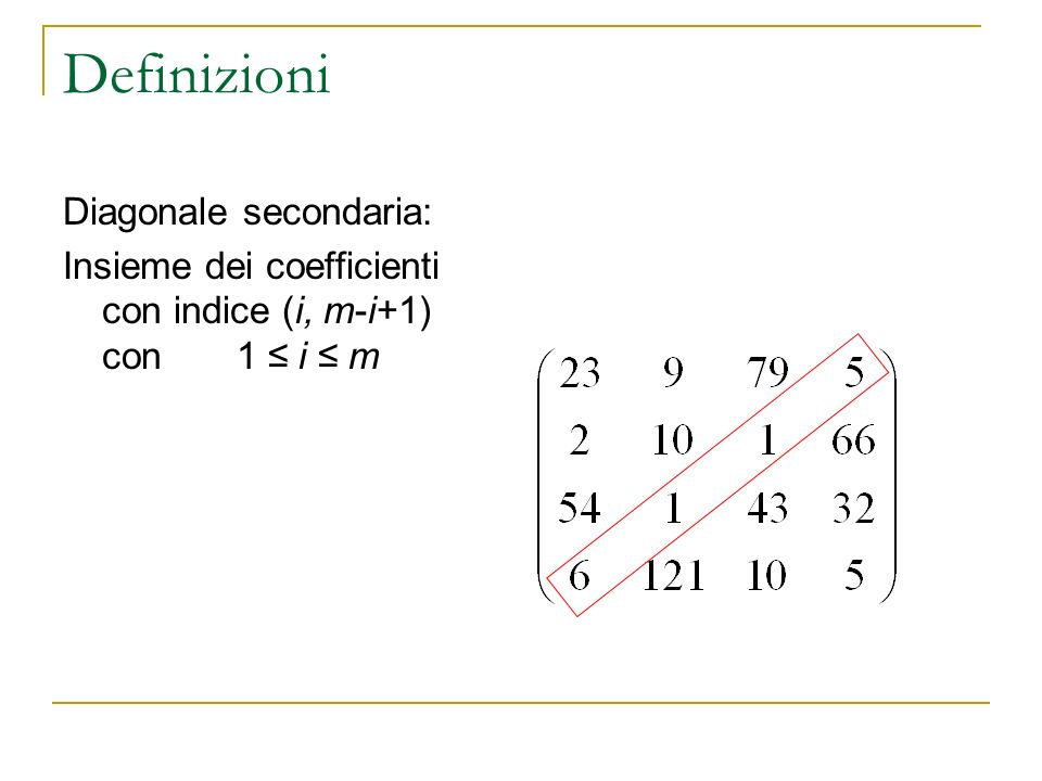 Definizioni Diagonale secondaria: Insieme dei coefficienti con indice (i, m-i+1) con 1 i m