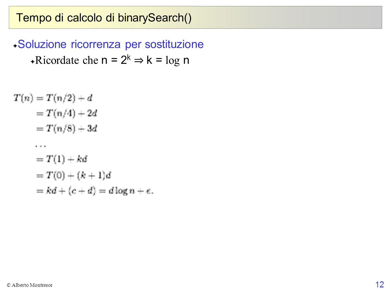 12 © Alberto Montresor Tempo di calcolo di binarySearch() Soluzione ricorrenza per sostituzione Ricordate che n = 2 k k = log n