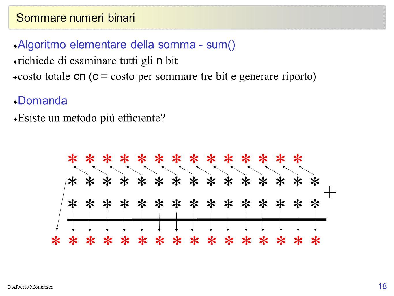 18 © Alberto Montresor Sommare numeri binari Algoritmo elementare della somma - sum() richiede di esaminare tutti gli n bit costo totale cn ( c costo