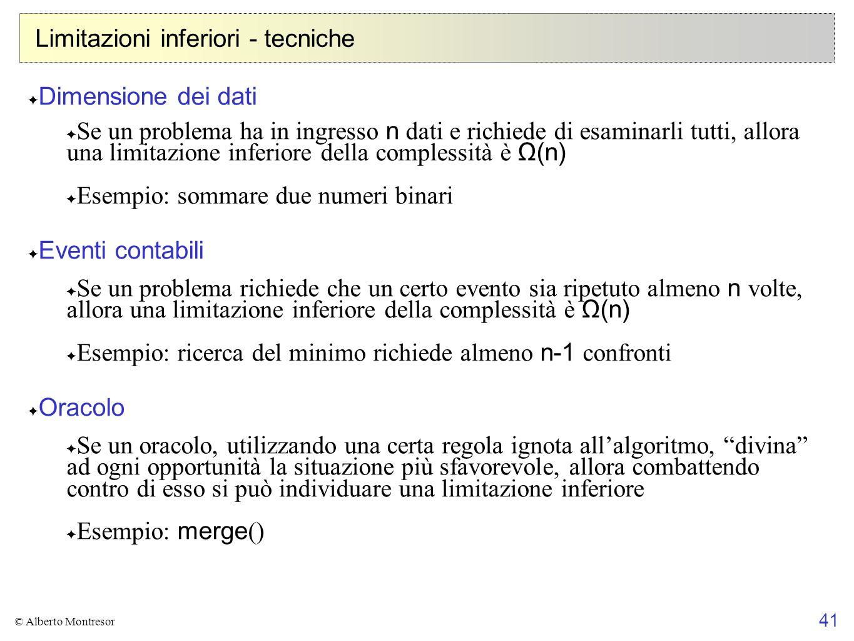41 © Alberto Montresor Limitazioni inferiori - tecniche Dimensione dei dati Se un problema ha in ingresso n dati e richiede di esaminarli tutti, allor
